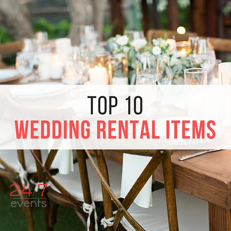 Our Top 10 2016 Rental Items For Weddings 24 7 Events